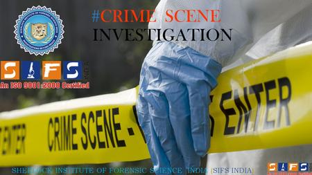 #CRIME SCENE INVESTIGATION SHERLOCK INSTITUTE OF FORENSIC SCIENCE INDIA (SIFS INDIA)