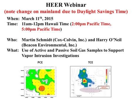 HEER Webinar (note change on mainland due to Daylight Savings Time) When:March 11 th, 2015 Time:11am-12pm Hawaii Time (2:00pm Pacific Time, 5:00pm Pacific.