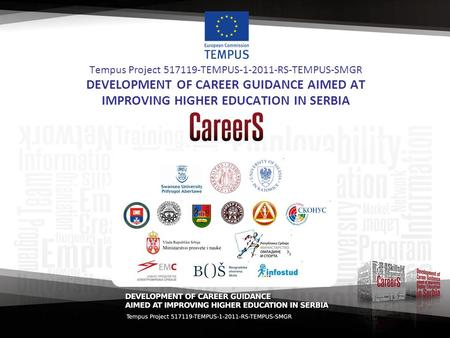 Tempus Project 517119-TEMPUS-1-2011-RS-TEMPUS-SMGR DEVELOPMENT OF CAREER GUIDANCE AIMED AT IMPROVING HIGHER EDUCATION IN SERBIA.