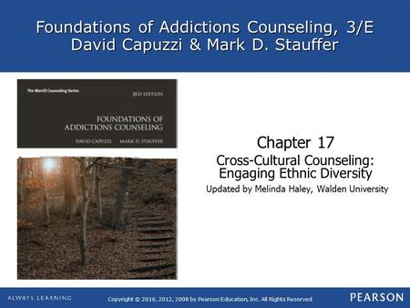 Foundations of Addictions Counseling, 3/E David Capuzzi & Mark D. Stauffer Copyright © 2016, 2012, 2008 by Pearson Education, Inc. All Rights Reserved.