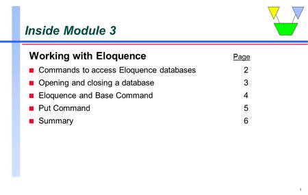 1 Inside Module 3 Working with Eloquence Page n Commands to access Eloquence databases2 n Opening and closing a database3 n Eloquence and Base Command4.