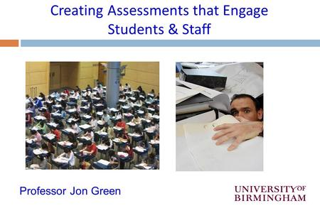 Creating Assessments that Engage Students & Staff Professor Jon Green.