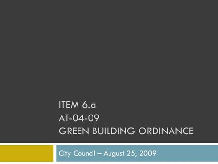 ITEM 6.a AT-04-09 GREEN BUILDING ORDINANCE City Council – August 25, 2009.