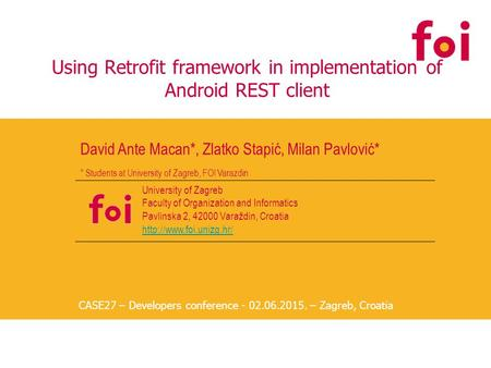 Using Retrofit framework in implementation of Android REST client David Ante Macan*, Zlatko Stapić, Milan Pavlović* University of Zagreb Faculty of Organization.