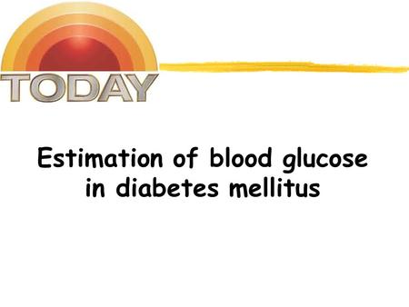 Estimation of blood glucose in diabetes mellitus.