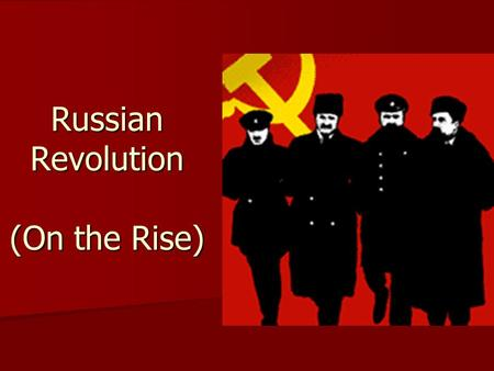 Russian Revolution (On the Rise). Causes of Russian Revolution 1) Weak Czar (or tsar) 1) Weak Czar (or tsar) (Russian king / ruler) (Russian king / ruler)