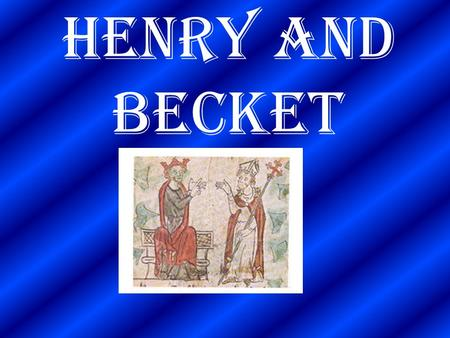 Henry and Becket Becket was brought up as a Merchant's son. He was well educated in different schools around Europe.