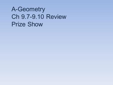 A-Geometry Ch 9.7-9.10 Review Prize Show 3.2. 4. 7. 10. 5. 8. 11. 6. 12. 1. 9.