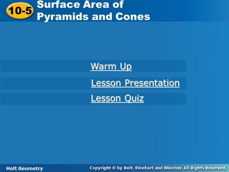 Holt Geometry 10-5 Surface Area of Pyramids and Cones 10-5 Surface Area of Pyramids and Cones Holt Geometry Warm Up Warm Up Lesson Presentation Lesson.