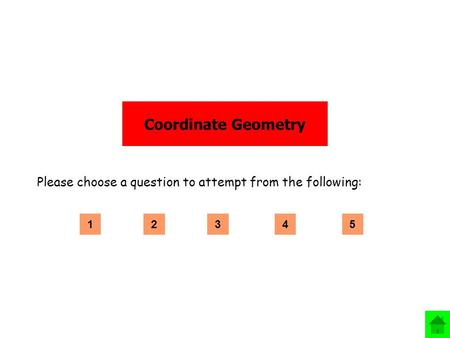 Coordinate Geometry Please choose a question to attempt from the following: 12345.