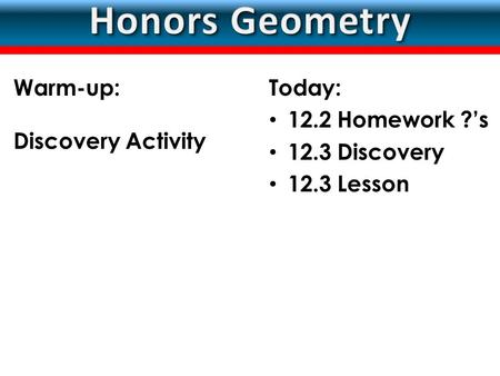 LESSON Today: 12.2 Homework ?'s 12.3 Discovery 12.3 Lesson Warm-up: Discovery Activity.