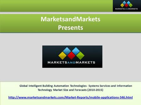 MarketsandMarkets Presents MarketsandMarkets Presents Global Intelligent Building Automation Technologies- Systems Services and Information Technology.