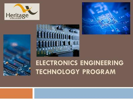 ELECTRONICS ENGINEERING TECHNOLOGY PROGRAM. Outline  Heritage College  Why Electronics Engineering?  Electronics – based systems  The IPhone  The.