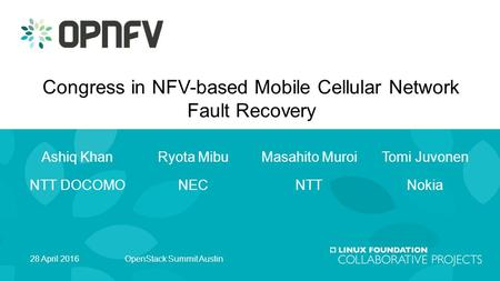 Ashiq Khan NTT DOCOMO Congress in NFV-based Mobile Cellular Network Fault Recovery Ryota Mibu NEC Masahito Muroi NTT Tomi Juvonen Nokia 28 April 2016OpenStack.