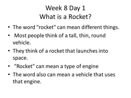 The word rocket can mean different things. Most people think of a tall, thin, round vehicle. They think of a rocket that launches into space. Rocket