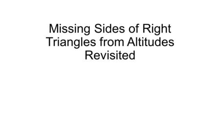 Missing Sides of Right Triangles from Altitudes Revisited.
