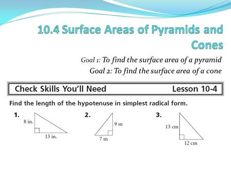 Goal 1: To find the surface area of a pyramid Goal 2: To find the surface area of a cone.