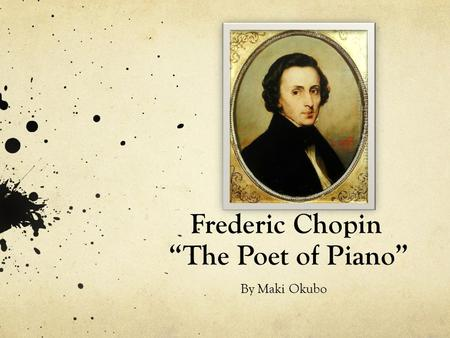 "Frederic Chopin ""The Poet of Piano"" By Maki Okubo."