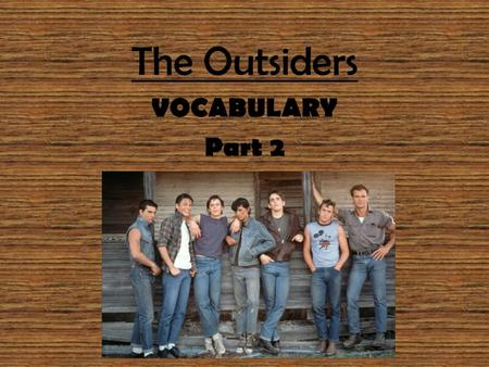 "The Outsiders VOCABULARY Part 2 Indignant Ex. Sentence: ""Johnny was so indignant he nearly squeaked."" ADJECTIVE Definition: angered at something unjust."