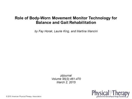 Role of Body-Worn Movement Monitor Technology for Balance and Gait Rehabilitation by Fay Horak, Laurie King, and Martina Mancini ptjournal Volume 95(3):461-470.