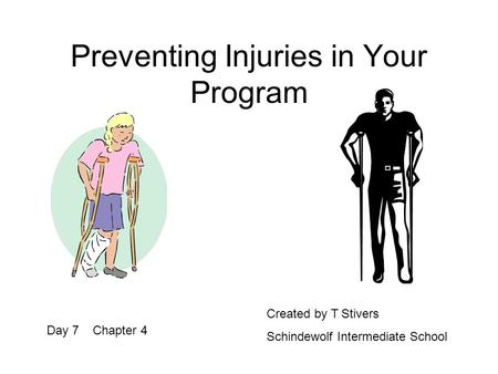 Preventing Injuries in Your Program Day 7 Chapter 4 Created by T Stivers Schindewolf Intermediate School.