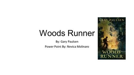 Woods Runner By: Gary Paulsen Power Point By: Nevica Molinaro.