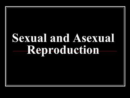 Sexual and Asexual Reproduction. reproduction It is a biological process where the living organism produces new individuals of the same kind and thus,