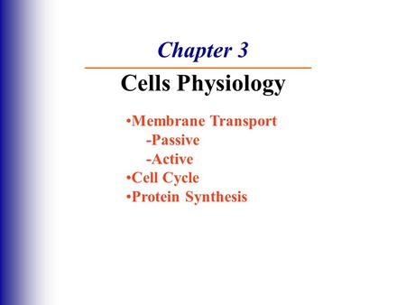 Chapter 3 Cells Physiology Membrane Transport -Passive -Active Cell Cycle Protein Synthesis.