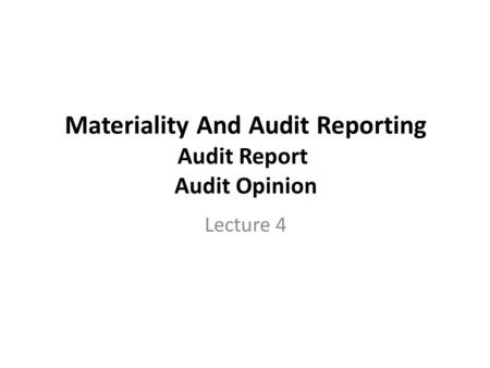 Materiality And Audit Reporting Audit Report Audit Opinion Lecture 4.