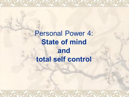 Personal Power 4: State of mind and total self control.