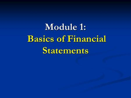 Module 1: Basics of Financial Statements. Balance Sheet Equation Assets: companies own cash, receivables, inventories, real estate, equipment, securities,