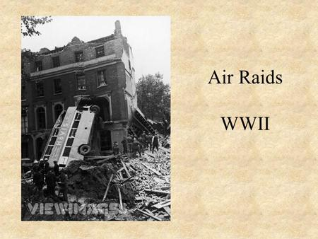 Air Raids WWII. The Beginning Hitler believed that by targeting civilians he could force the British to surrender and on 7th September 1940 began his.