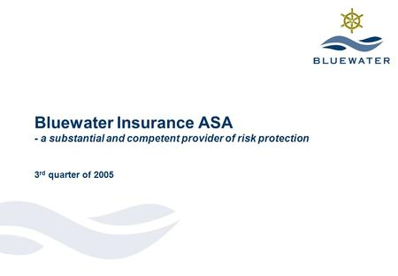 Bluewater Insurance ASA - a substantial and competent provider of risk protection 3 rd quarter of 2005.