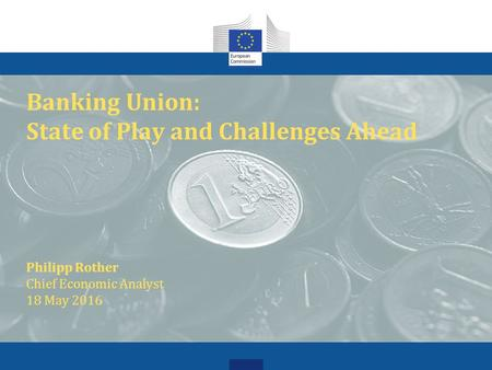 Banking Union December 11, 2014 | Brussels Emiliano Tornese Financial Stability | European Commission The views expressed in this document are those of.
