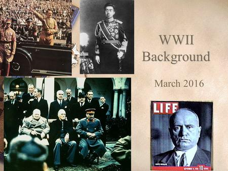 WWII Background March 2016. When did the world experience its most dramatic change in recent history? AFTER WORLD WAR II!
