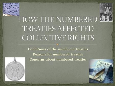 Conditions of the numbered treaties Reasons for numbered treaties Concerns about numbered treaties.