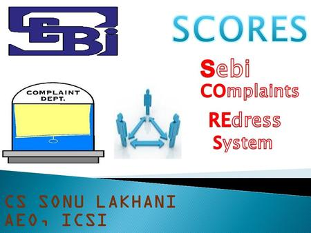 CS SONU LAKHANI AEO, ICSI.  SEBI has launched a centralized web based complaints redress system [SCORES] vide Circular CIR/OIAE/2/2011 dated 03.06.2011.