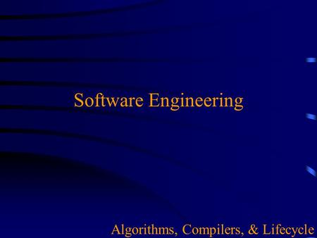 Software Engineering Algorithms, Compilers, & Lifecycle.