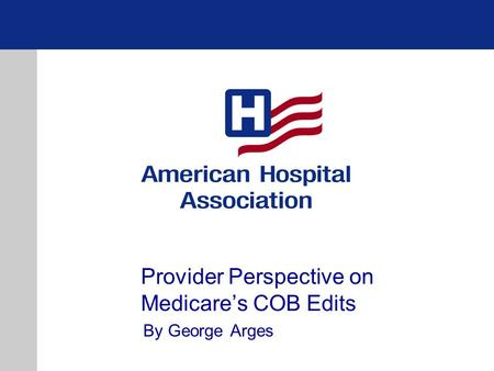 Provider Perspective on Medicare's COB Edits By George Arges.