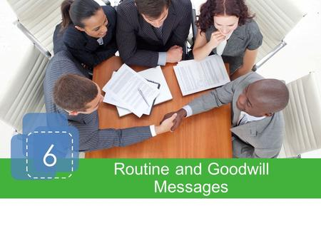 6 Routine and Goodwill Messages. Direct Writing Plan Requests Responses Goodwill Messages Informative Letters Letter Formats Introduction.