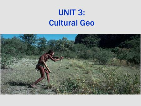 UNIT 3: Cultural Geo. Culture….. Is learned Diffuses (spreads)