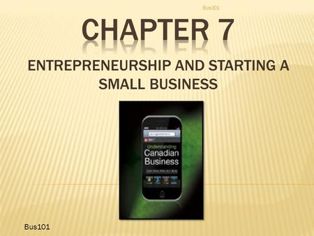 ENTREPRENEURSHIP AND STARTING A SMALL BUSINESS Bus101.