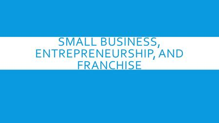 SMALL BUSINESS, ENTREPRENEURSHIP, AND FRANCHISE. SMALL BUSINESS: A PROFILE  Small Business- one which is independently owned and operated for profit.