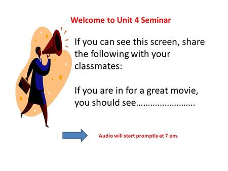 Welcome to Unit 4 Seminar If you can see this screen, share the following with your classmates: If you are in for a great movie, you should see…………………….