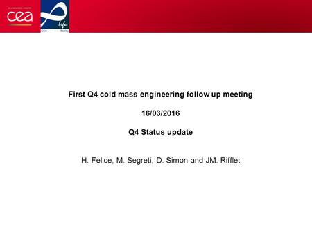 First Q4 cold mass engineering follow up meeting 16/03/2016 Q4 Status update H. Felice, M. Segreti, D. Simon and JM. Rifflet.