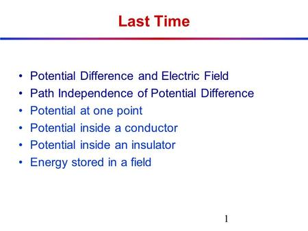 Last Time Potential Difference and Electric Field Path Independence of Potential Difference Potential at one point Potential inside a conductor Potential.