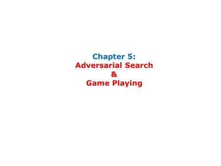 Chapter 5: Adversarial Search & Game Playing. Chapter 5: Games 2 Typical assumptions Two agents whose actions alternate Utility values for each agent.