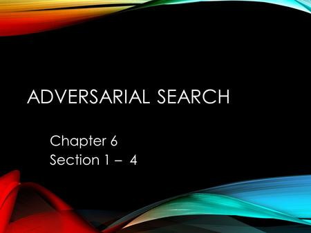 ADVERSARIAL SEARCH Chapter 6 Section 1 – 4. OUTLINE Optimal decisions α-β pruning Imperfect, real-time decisions.