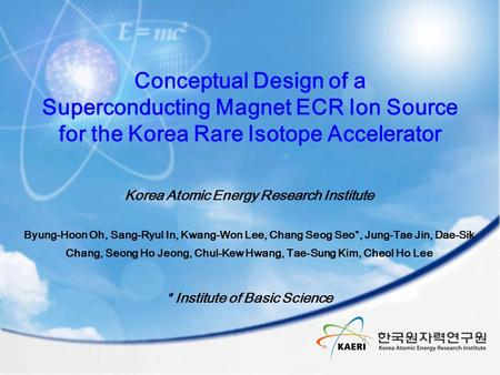 Korea Atomic Energy Research Institute Byung-Hoon Oh, Sang-Ryul In, Kwang-Won Lee, Chang Seog Seo*, Jung-Tae Jin, Dae-Sik Chang, Seong Ho Jeong, Chul-Kew.