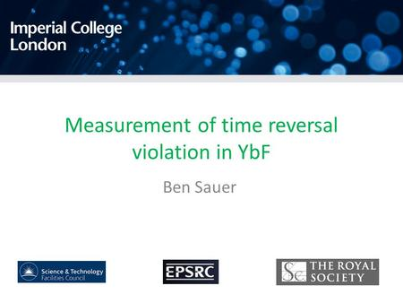 Measurement of time reversal violation in YbF Ben Sauer.